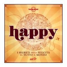 Happy. I segreti della felicità da tutto il mondo. Vol. 1