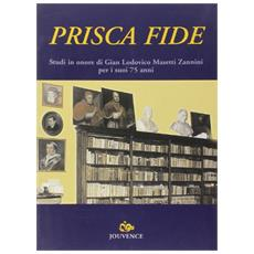 Prisca fide. Studi in onore di Gian Lodovico Masetti Zannini per i suoi 75 anni