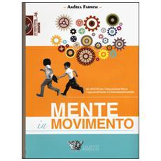 Mente in movimento. 99 giochi per l'educazione fisica, l'apprendimento e l'interdisciplinarietà