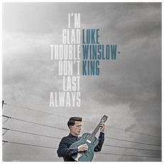 Luke Winslow-King - I'M Glad Trouble Don'T Last Always (180Gr)