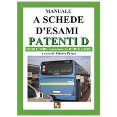Manuale a schede d'esami. Patenti D. D1 / D1E, D / DE, estensione da D1 / D1E a D7DE
