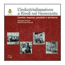 L'industrializzazione a Rivoli nel Novecento. Uomini, imprese, prodotti e territorio