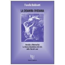 La Deianira ovidiana. Heroides e metamorfosi. Le diverse sfaccettature del mito della Herculis uxor