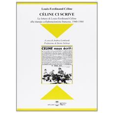 Celine ci scrive. Le lettere di Louse-Ferdinand Celine alla stampa collaborazionista francese. 1940-1944