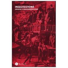 Inquisizione. Origini e organizzazione