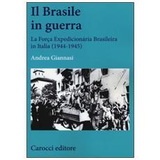 Il Brasile in guerra. La Força Expedicionária Brasileira in Italia (1944-1945)