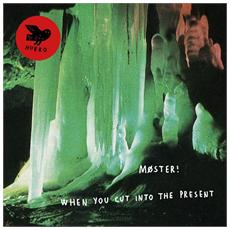 Moster - When You Cut Into The Present