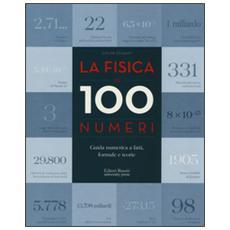 La fisica in 100 numeri. Guida numerica a fatti, formule e teorie