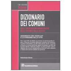 Dizionario dei comuni, delle circoscrizioni amministrative, delle frazioni e delle località