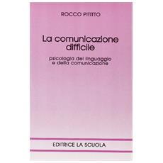 Comunicazione difficile. Psicologia dellinguaggio e della comunicazione (La)