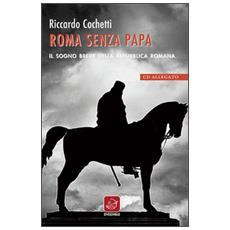 Roma senza papa. Il sogno breve della Repubblica romana. Con CD Audio