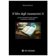 Libro degli incantesimi. Piccolo manuale di magia popolare, incantesimi, divinazioni (Il) . Vol. 2