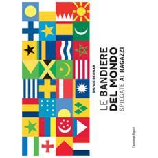 Sylvie Bednar - Le Bandiere Del Mondo Spiegate Ai Ragazzi