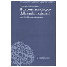 Il discorso sociologico della tarda modernità. Individui, identità, democrazia