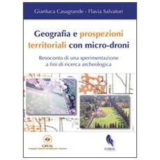 Geografia e prospezioni territoriali con micro-droni. Resoconto di una sperimentazione a fini di ricerca archeologica