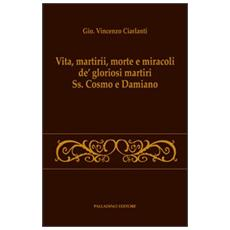 Vita, martirii, morte e miracoli de' gloriosi martiri Ss. Cosmo e Damiano