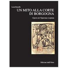 Un mito alla corte di Borgogna. Ciperis De Vignevaux in prosa