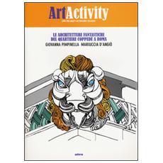 Art activity. Le architetture fantastiche del quartiere Copped� a Roma