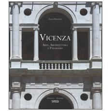 Vicenza. Arte, architettura e paesaggio. La rappresentazione di uno spettacolo urbano. Ediz. italiana e inglese