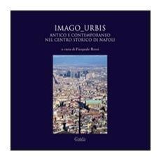 Imago urbis. Antico e contemporaneo nel centro-storico di Napoli