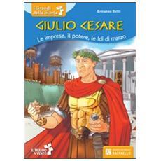Giulio Cesare. Le imprese, il potere, le idi di marzo