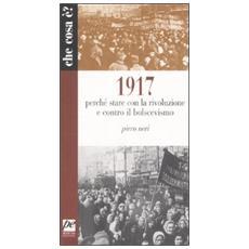 1917. Perch� stare con la rivoluzione e contro il bolscevismo