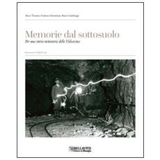 Memorie dal sottosuolo. Per una storia mineraria della Valsassina. Ediz. italiana e inglese