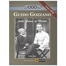 Guido Gozzano dalle Golose al Meleto (1916-2016) . Con DVD