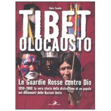 Tibet olocausto. Le guardie rosse contro Dio. 1950-1960: la vera storia della distruzione di un popolo nei documenti delle Nazioni Unite