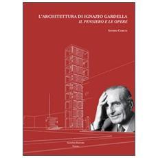 L'architettura di Ignazio Gardella. Il pensiero e le opere