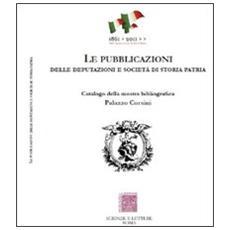 Le pubblicazioni delle Deputazioni e Società di storia patria. Catalogo della mostra bibliografica