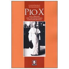 Pio X. Alle origini del cattolicesimo contemporaneo