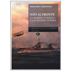 Navi al fronte. La marina italiana e la grande guerra