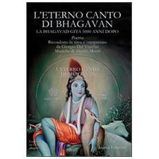 Eterno canto di Bhagavan. La Bhagavad gita 5000 anni dopo. Con 3 CD Audio (L')