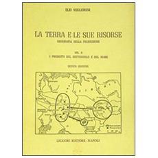Terra e le sue risorse (La) . Vol. 2: I prodotti del sottosuolo e del mare.