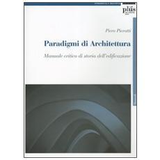 Paradigmi di architettura. Manuale critico di storia dell'edificazione