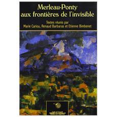 Merleau-Ponty aux fronti�res de l'invisible. Ediz. francese