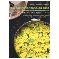 Cucina lontano da casa. 85 ricette di un'italiana londinese-85 Recipes of an Italian Londoner (La)