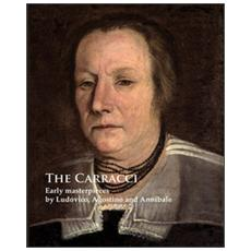 The Carracci. Early masterpieces by Ludovico, Agostino and Annibale