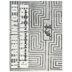 Labirinto di Giannutri. Storia di un mosaico e di un restauro (Il)