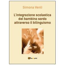 L'integrazione scolastica del bambino sordo attraverso il bilinguismo
