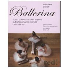 Ballerina. Tutto quello che devi sapere sull'affascinante mondo della danza