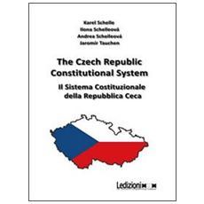 The Czech Republic costitutional system. Ediz. italiana e inglese