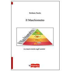 Maschiometro. La macro-teoria sugli uomini (Il)
