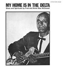 Fred Mcdowell / Annie Mae Mcdowell - My Home Is In The Delta