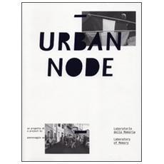 Urban node. Laboratorio della memeoria. Ediz. italiana e inglese
