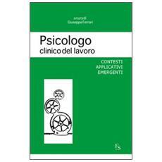 Psicologo clinico del lavoro. Contesti applicativi emergenti