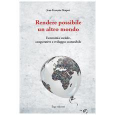 Rendere possibile un altro mondo. Economia sociale, cooperative e sviluppo sostenibile