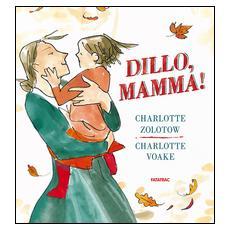 Charlotte Zolotow / Charlotte Voake - Dillo, Mamma!