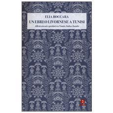 Ebreo livornese a Tunisi. Affetti trovati e perduti tra Tunisi, Italia e Israele (Un)